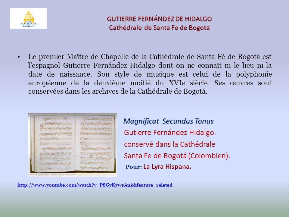 GUTIERRE FERNÁNDEZ DE HIDALGO Cathédrale de Santa Fe de Bogotá Le premier Maître de Chapelle de la Cathédrale de Santa Fé de Bogotá est lespagnol Guti