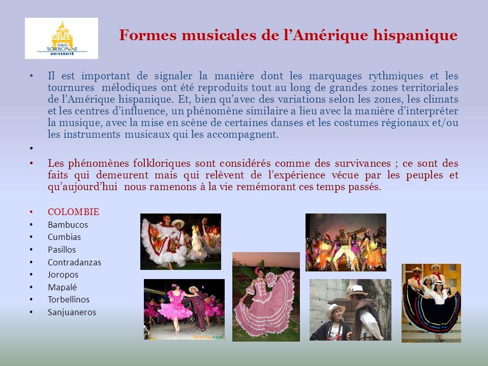 Formes musicales de lAmérique hispanique Il est important de signaler la manière dont les marquages rythmiques et les tournures mélodiques ont été rep