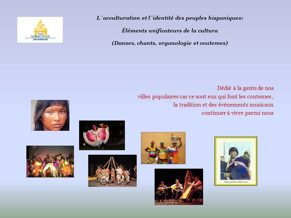 L´acculturation et l´identité des peuples hispaniques: Éléments unificateurs de la cultura (Danses, chants, organologie et coutemes) Dédié à la gents