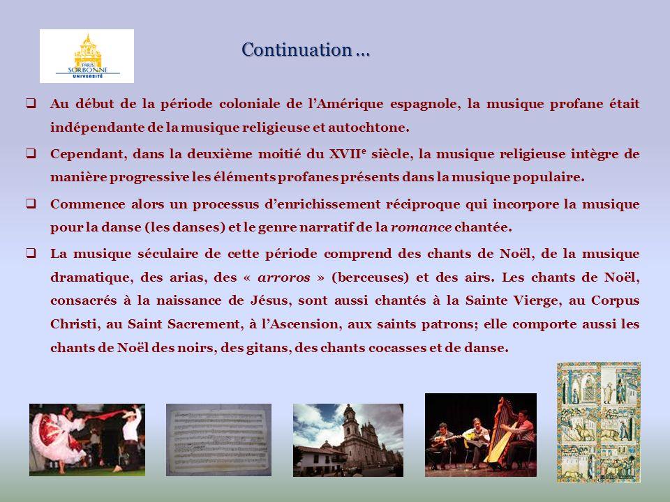 Continuation … Au début de la période coloniale de lAmérique espagnole, la musique profane était indépendante de la musique religieuse et autochtone.