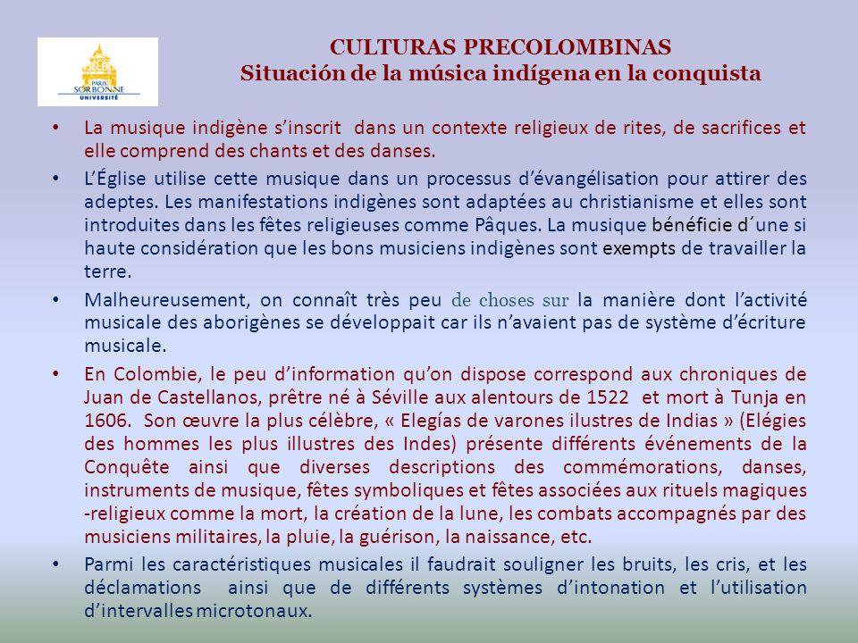 CULTURAS PRECOLOMBINAS Situación de la música indígena en la conquista La musique indigène sinscrit dans un contexte religieux de rites, de sacrifices