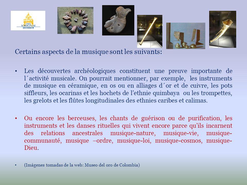 Certains aspects de la musique sont les suivants: Les découvertes archéologiques constituent une preuve importante de l´activité musicale. On pourrait