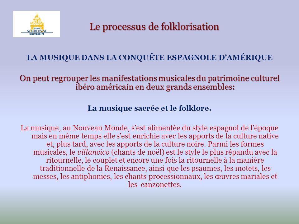 Le processus de folklorisation LA MUSIQUE DANS LA CONQUÊTE ESPAGNOLE DAMÉRIQUE On peut regrouper les manifestations musicales du patrimoine culturel i