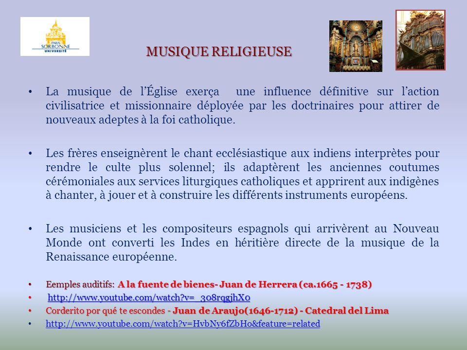 MUSIQUE RELIGIEUSE La musique de lÉglise exerça une influence définitive sur laction civilisatrice et missionnaire déployée par les doctrinaires pour