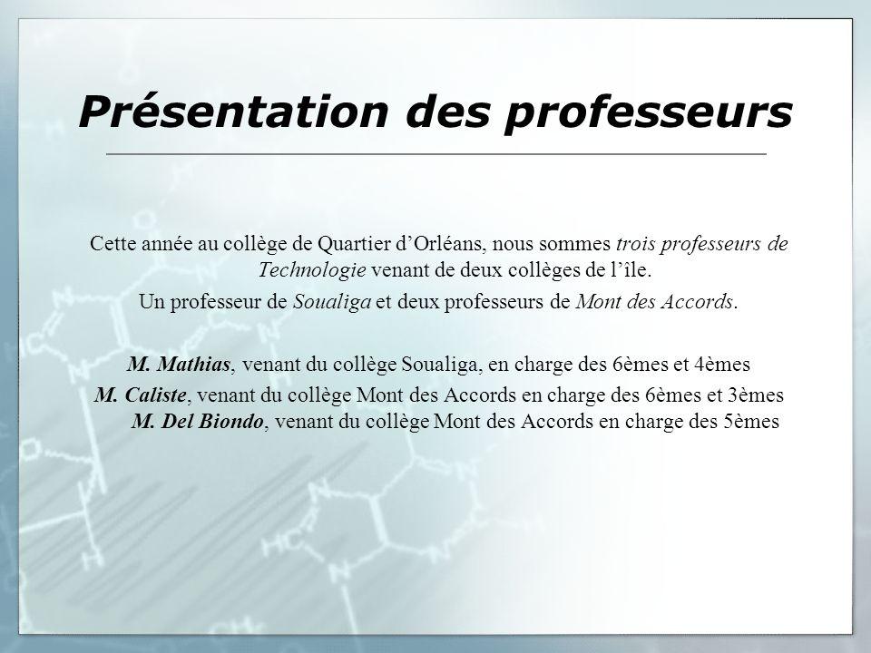 Présentation des professeurs Cette année au collège de Quartier dOrléans, nous sommes trois professeurs de Technologie venant de deux collèges de lîle