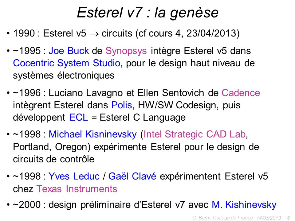 1990 : Esterel v5 circuits (cf cours 4, 23/04/2013) ~1995 : Joe Buck de Synopsys intègre Esterel v5 dans Cocentric System Studio, pour le design haut