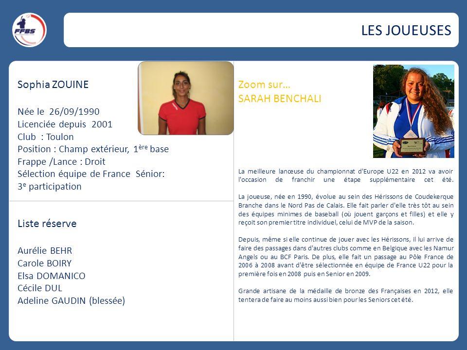 Sophia ZOUINE Née le 26/09/1990 Licenciée depuis 2001 Club : Toulon Position : Champ extérieur, 1 ère base Frappe /Lance : Droit Sélection équipe de F