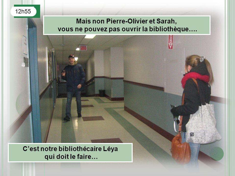 12h55 Mais non Pierre-Olivier et Sarah, vous ne pouvez pas ouvrir la bibliothèque…. Cest notre bibliothécaire Léya qui doit le faire…
