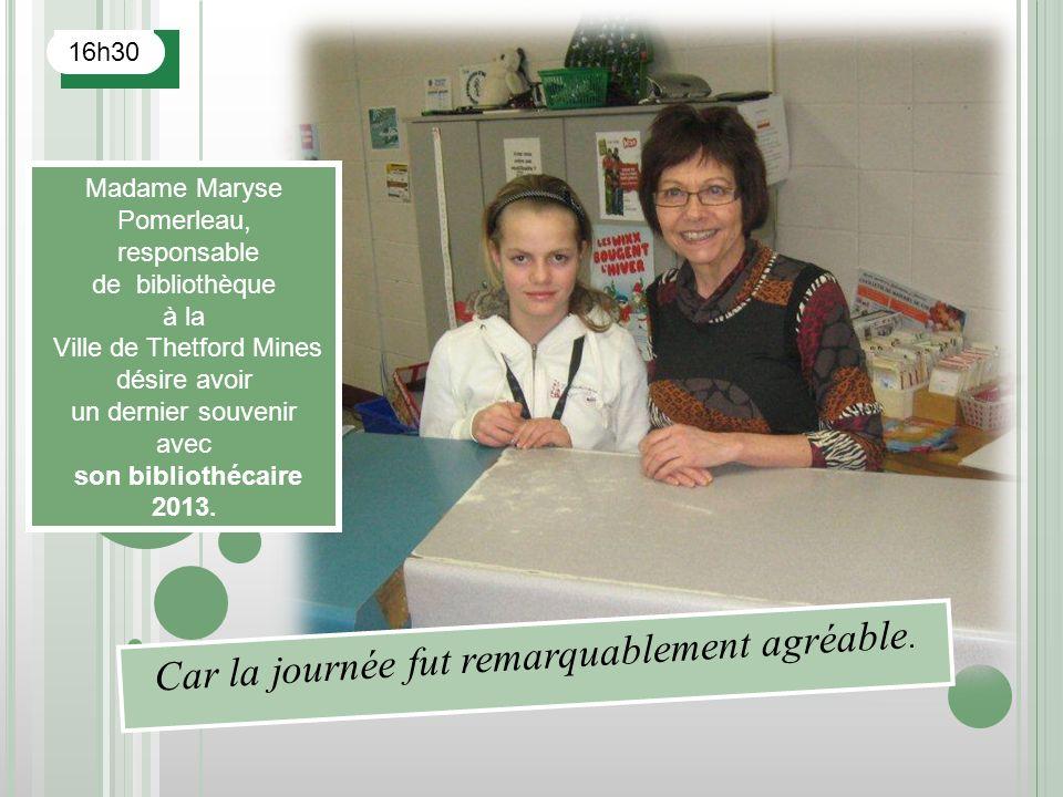 16h30 Madame Maryse Pomerleau, responsable de bibliothèque à la Ville de Thetford Mines désire avoir un dernier souvenir avec son bibliothécaire 2013.