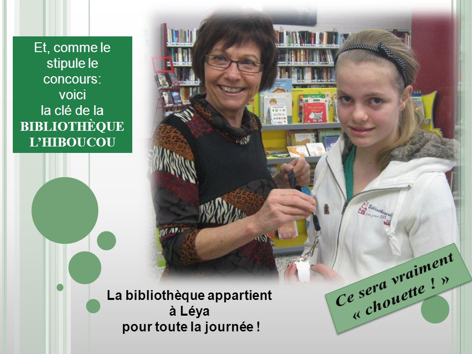 Et, comme le stipule le concours: voici la clé de la BIBLIOTHÈQUE LHIBOUCOU La bibliothèque appartient à Léya pour toute la journée !