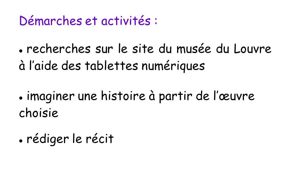 Démarches et activités : recherches sur le site du musée du Louvre à laide des tablettes numériques imaginer une histoire à partir de lœuvre choisie r