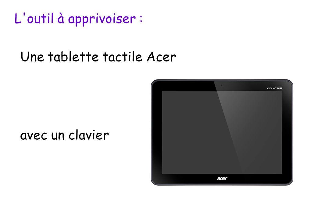 L'outil à apprivoiser : Une tablette tactile Acer avec un clavier