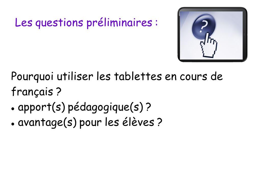 Les questions préliminaires : Pourquoi utiliser les tablettes en cours de français ? apport(s) pédagogique(s) ? avantage(s) pour les élèves ?