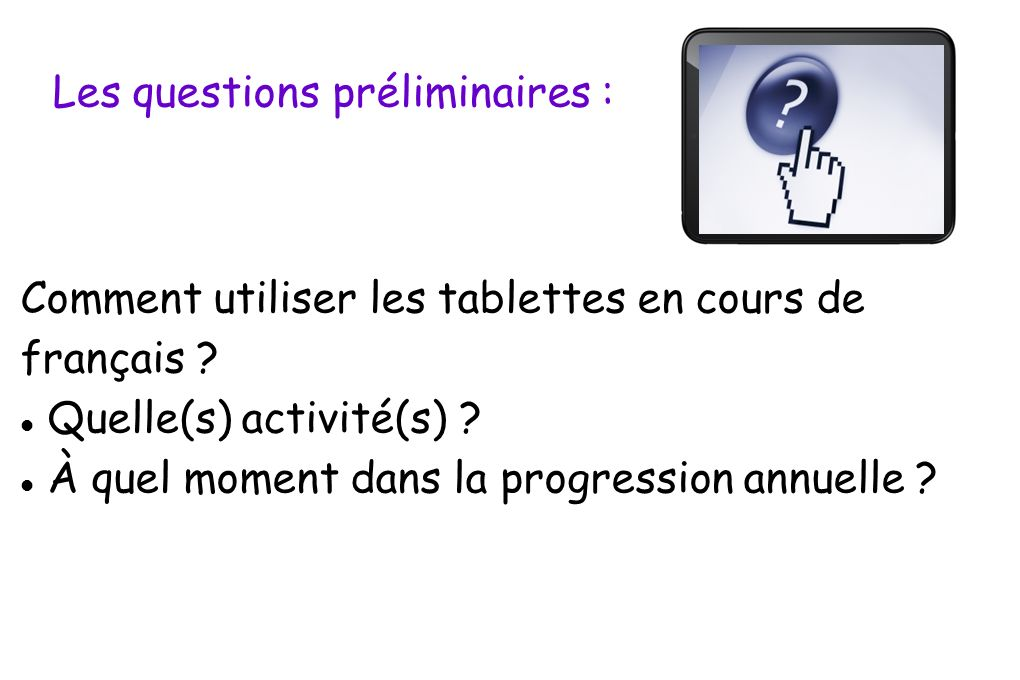 Comment utiliser les tablettes en cours de français ? Quelle(s) activité(s) ? À quel moment dans la progression annuelle ? Les questions préliminaires