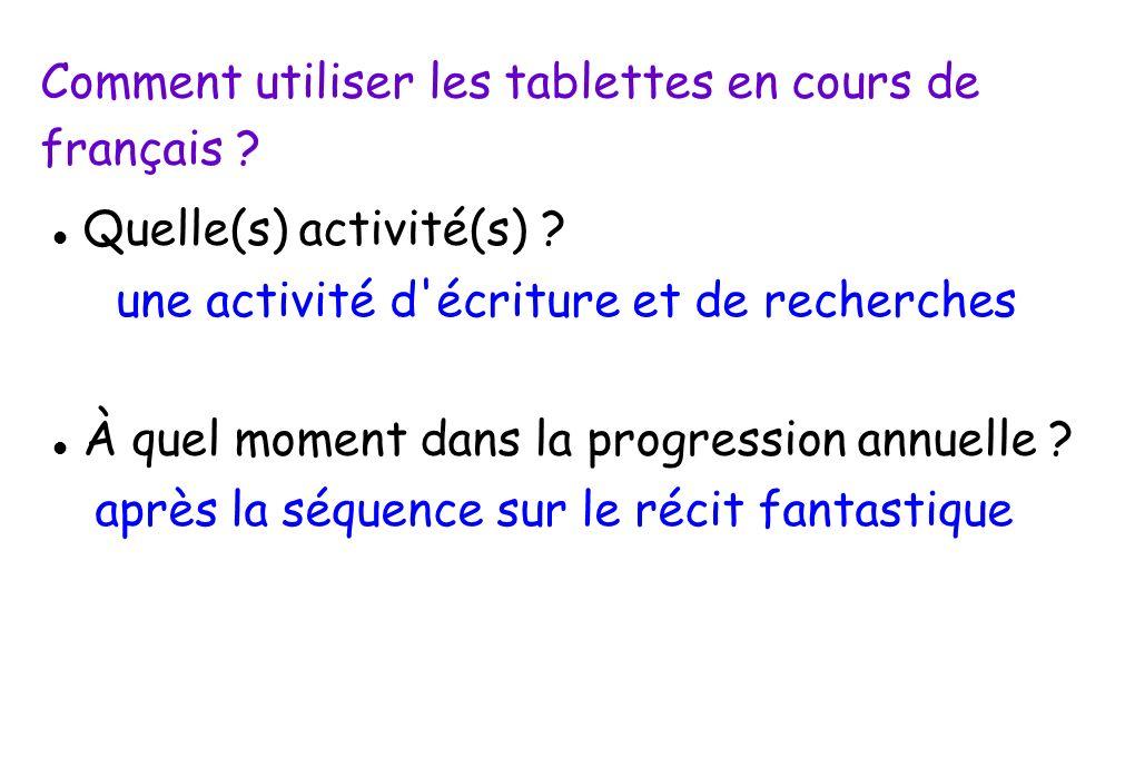 Comment utiliser les tablettes en cours de français ? Quelle(s) activité(s) ? une activité d'écriture et de recherches À quel moment dans la progressi