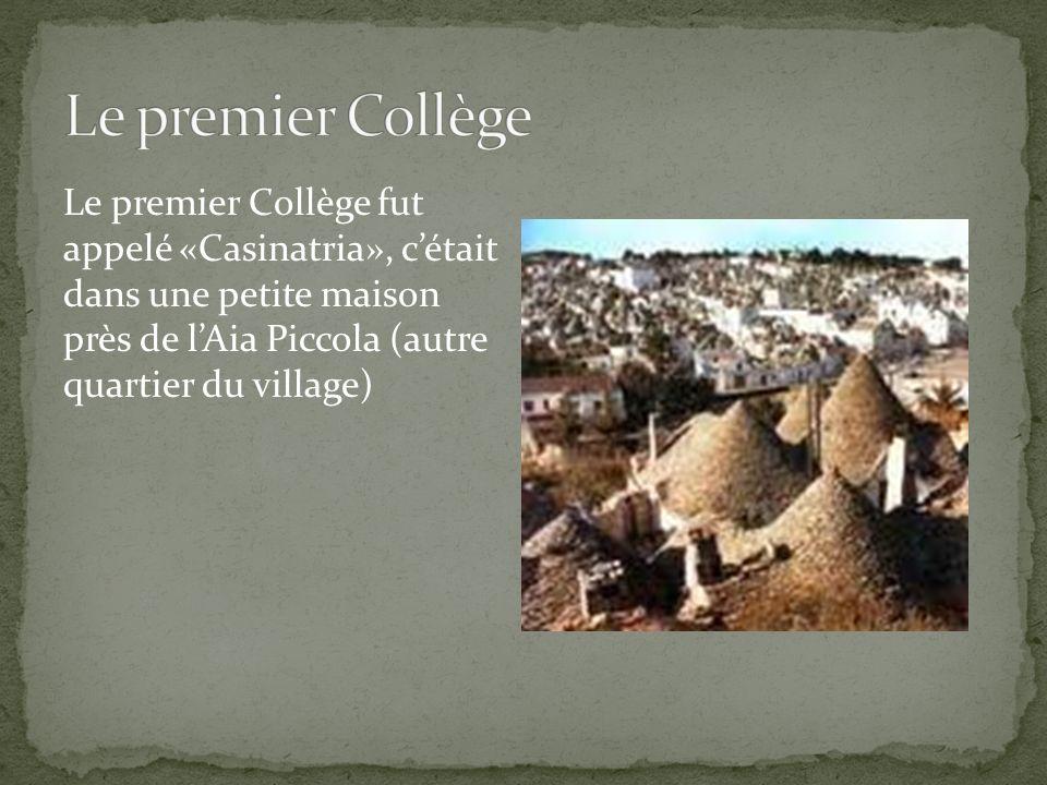 Le premier Collège fut appelé «Casinatria», cétait dans une petite maison près de lAia Piccola (autre quartier du village)