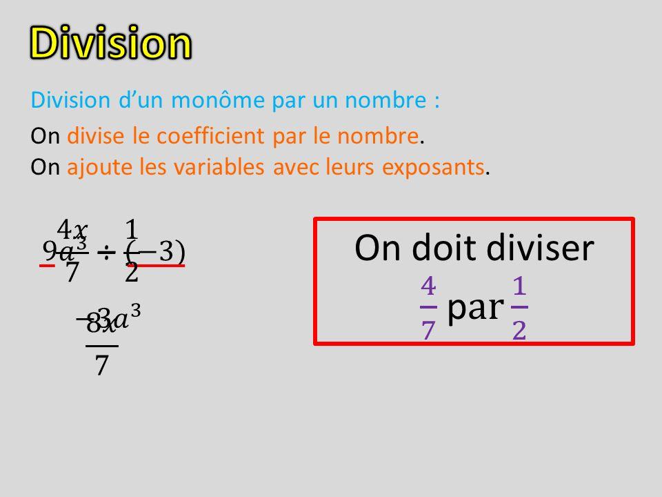 Division dun monôme par un nombre : On divise le coefficient par le nombre. On ajoute les variables avec leurs exposants.