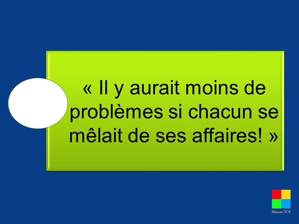 « Il y aurait moins de problèmes si chacun se mêlait de ses affaires! »