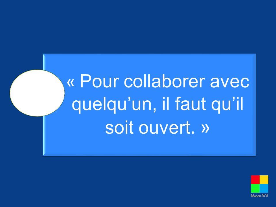 « Pour collaborer avec quelquun, il faut quil soit ouvert. »