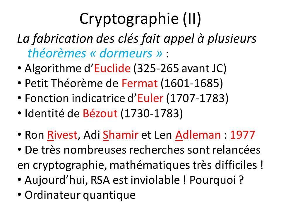 Cryptographie (II) La fabrication des clés fait appel à plusieurs théorèmes « dormeurs » : Algorithme dEuclide (325-265 avant JC) Petit Théorème de Fe
