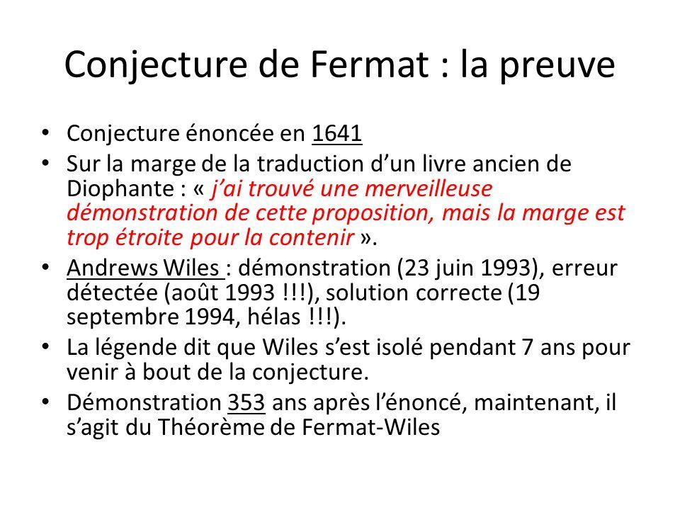 Conjecture de Fermat : la preuve Conjecture énoncée en 1641 Sur la marge de la traduction dun livre ancien de Diophante : « jai trouvé une merveilleus