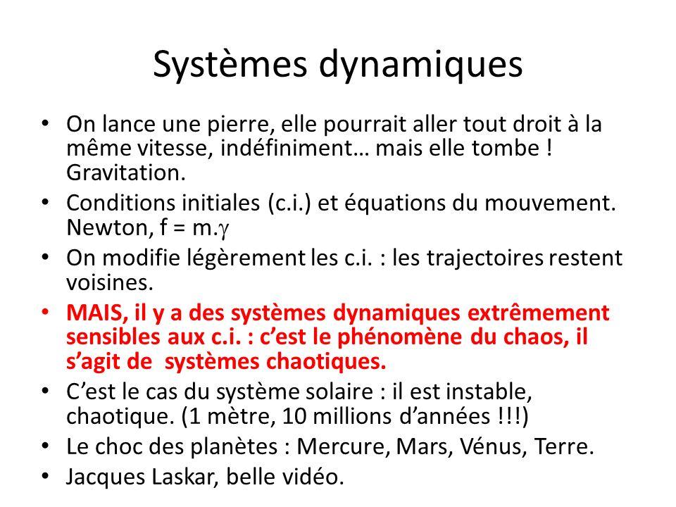 Systèmes dynamiques On lance une pierre, elle pourrait aller tout droit à la même vitesse, indéfiniment… mais elle tombe ! Gravitation. Conditions ini