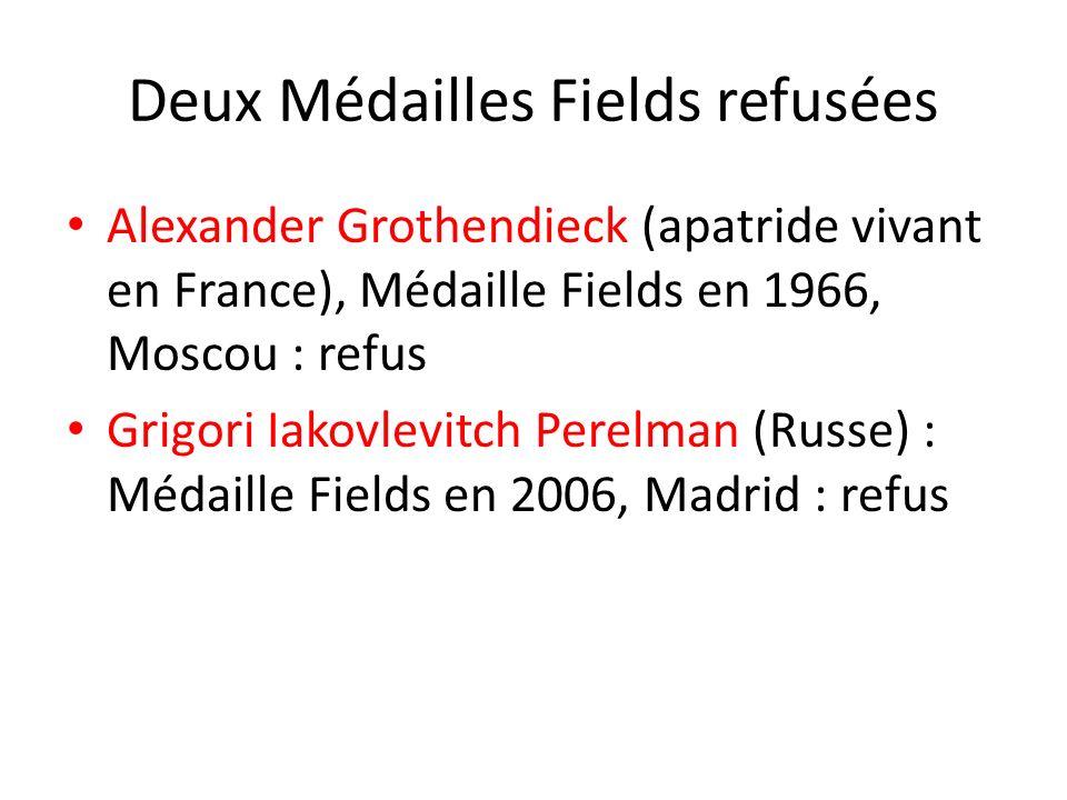 Deux Médailles Fields refusées Alexander Grothendieck (apatride vivant en France), Médaille Fields en 1966, Moscou : refus Grigori Iakovlevitch Perelm
