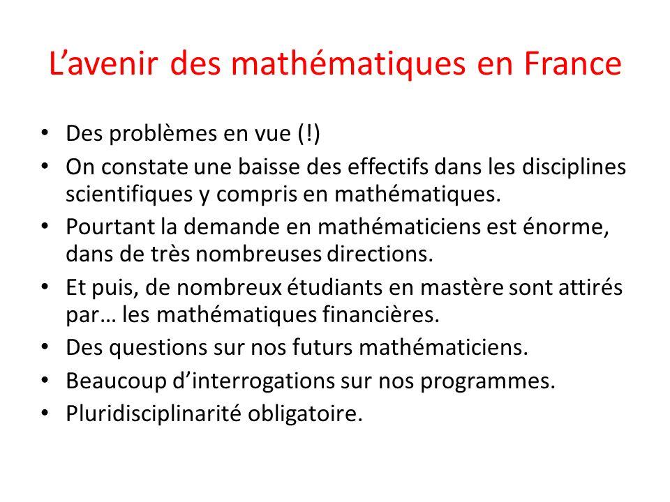 Lavenir des mathématiques en France Des problèmes en vue (!) On constate une baisse des effectifs dans les disciplines scientifiques y compris en math
