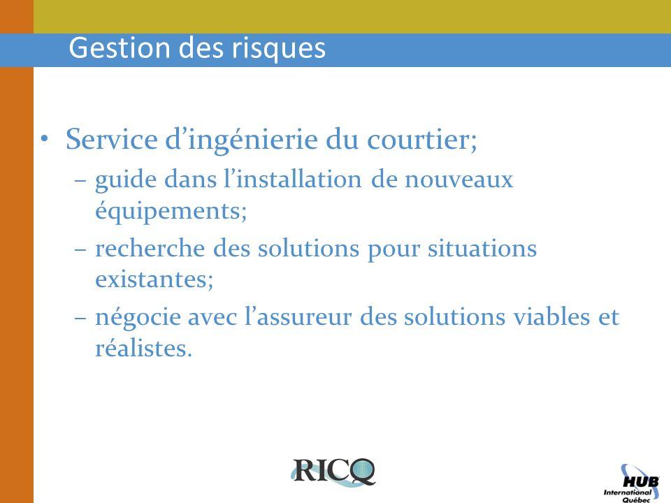Gestion des risques Service dingénierie du courtier; –guide dans linstallation de nouveaux équipements; –recherche des solutions pour situations exist