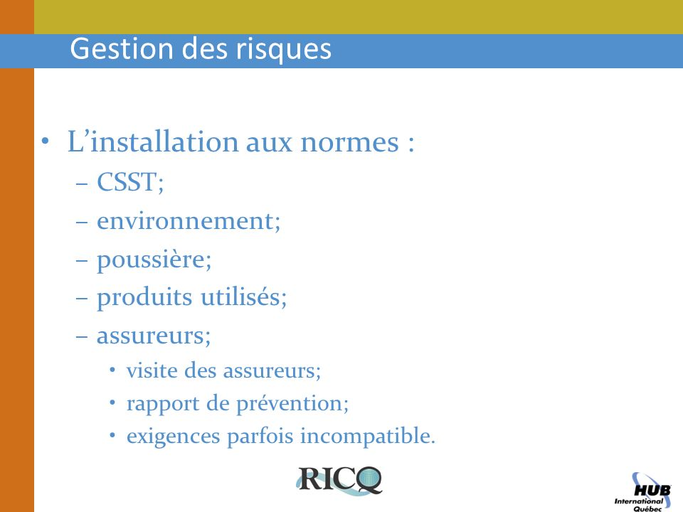 Gestion des risques Linstallation aux normes : –CSST; –environnement; –poussière; –produits utilisés; –assureurs; visite des assureurs; rapport de pré