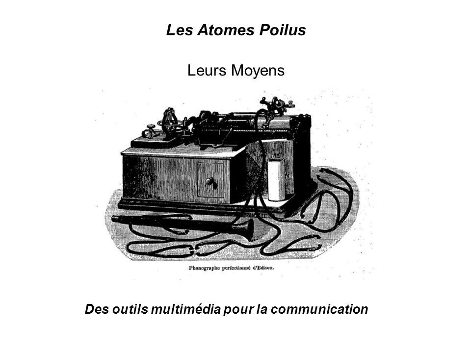 Les Atomes Poilus Leurs Moyens Des outils multimédia pour la communication