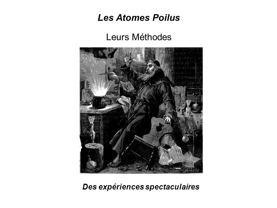 Les Atomes Poilus Leurs Méthodes Des expériences spectaculaires