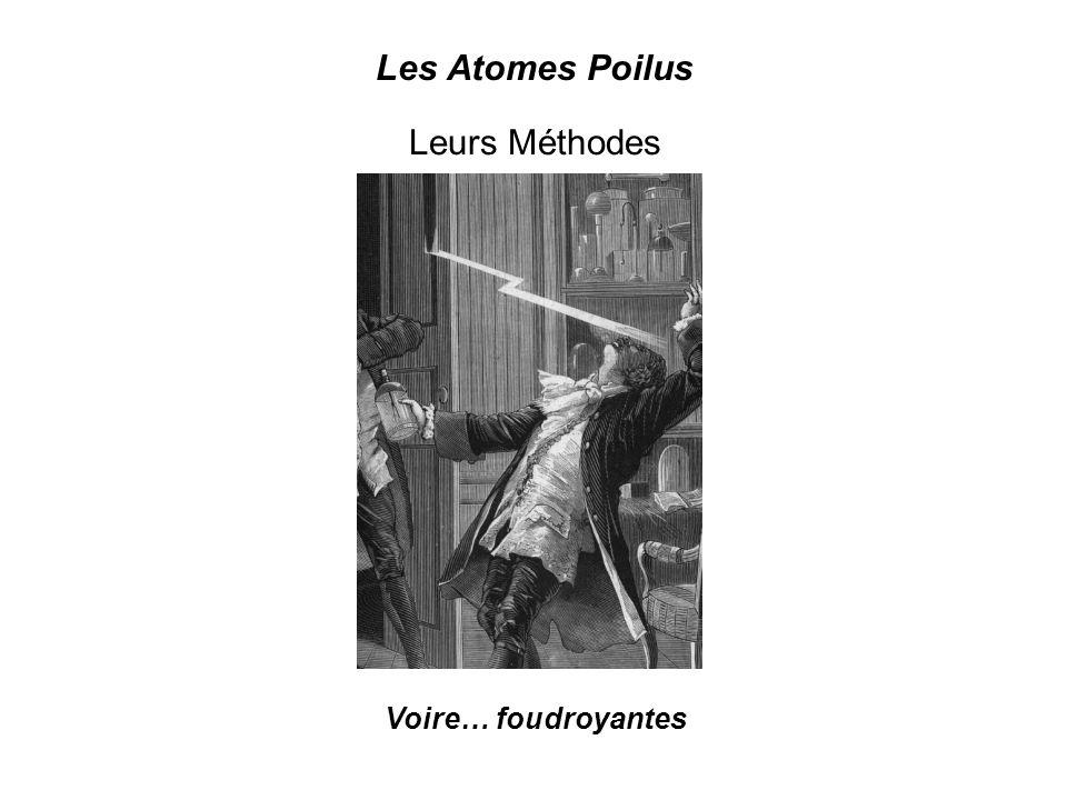 Leurs Méthodes Voire… foudroyantes Les Atomes Poilus