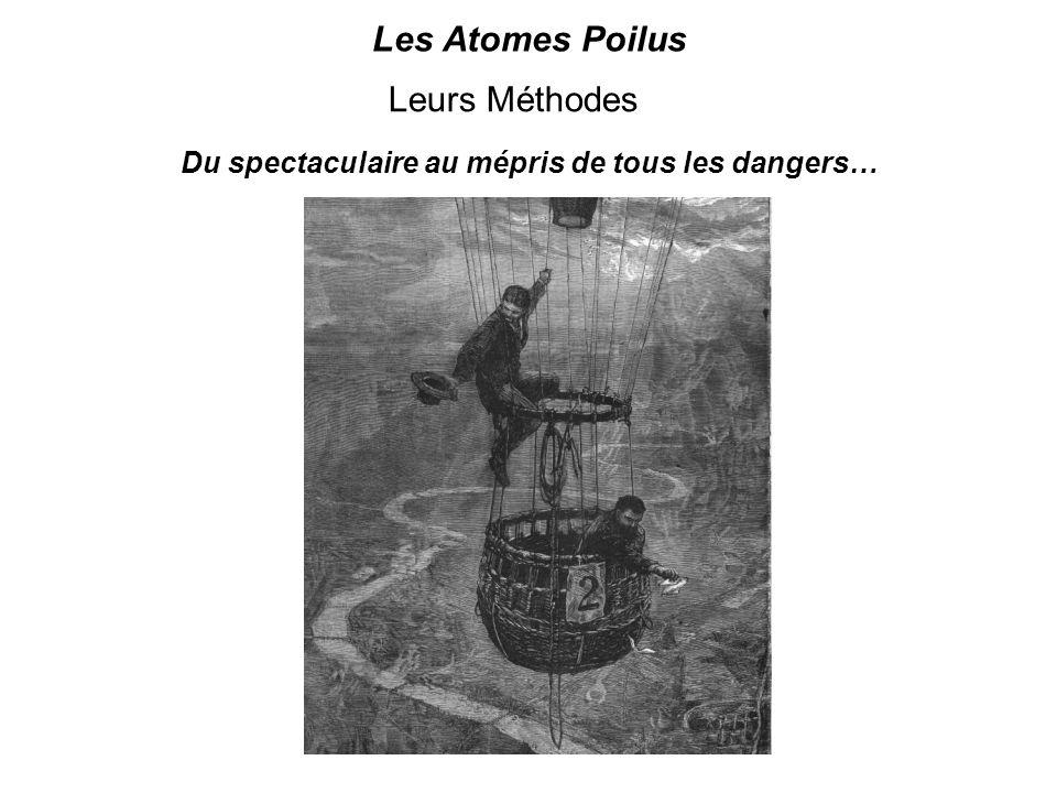 Leurs Méthodes Du spectaculaire au mépris de tous les dangers… Les Atomes Poilus