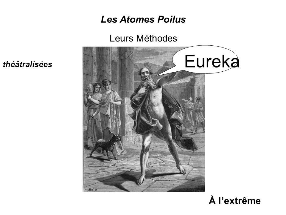 Leurs Méthodes théâtralisées Les Atomes Poilus À lextrême Eureka