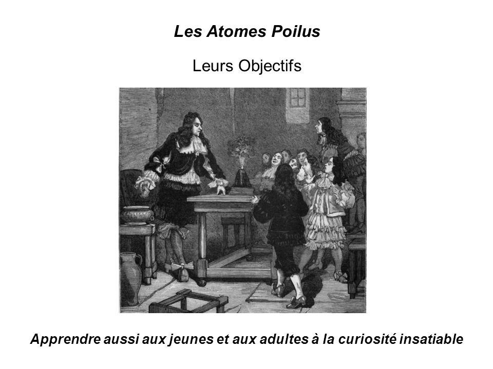 Les Atomes Poilus Leurs Objectifs Apprendre aussi aux jeunes et aux adultes à la curiosité insatiable