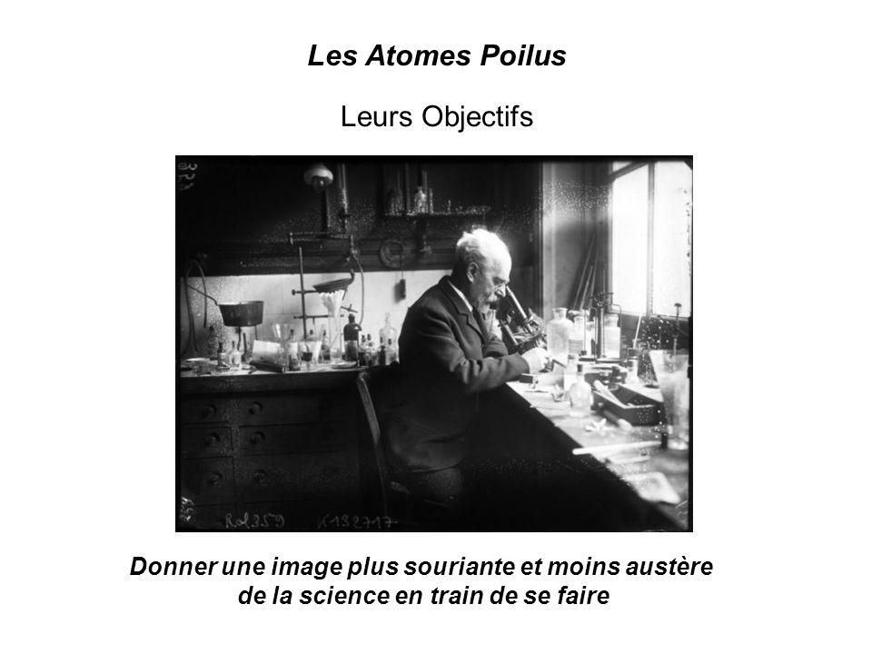 Les Atomes Poilus Leurs Objectifs Donner une image plus souriante et moins austère de la science en train de se faire