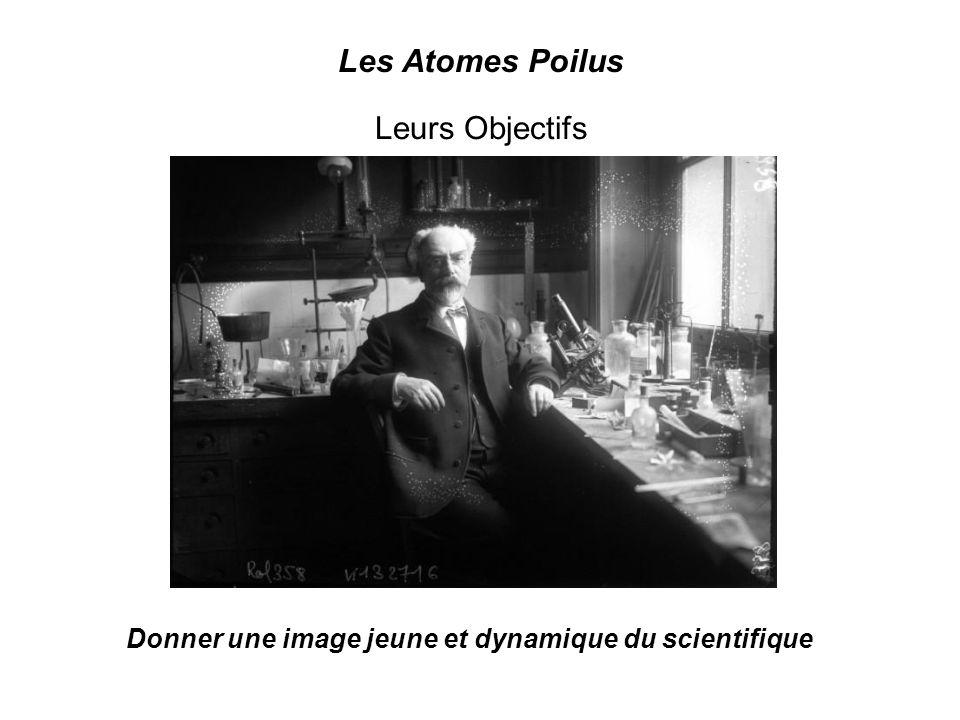 Les Atomes Poilus Leurs Objectifs Donner une image jeune et dynamique du scientifique