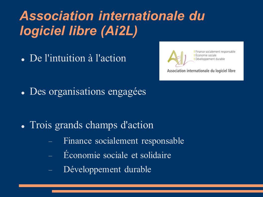 Association internationale du logiciel libre (Ai2L) De l intuition à l action Des organisations engagées Trois grands champs d action Finance socialement responsable Économie sociale et solidaire Développement durable