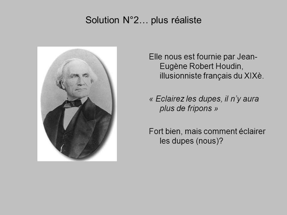 Solution N°2… plus réaliste Elle nous est fournie par Jean- Eugène Robert Houdin, illusionniste français du XIXè.