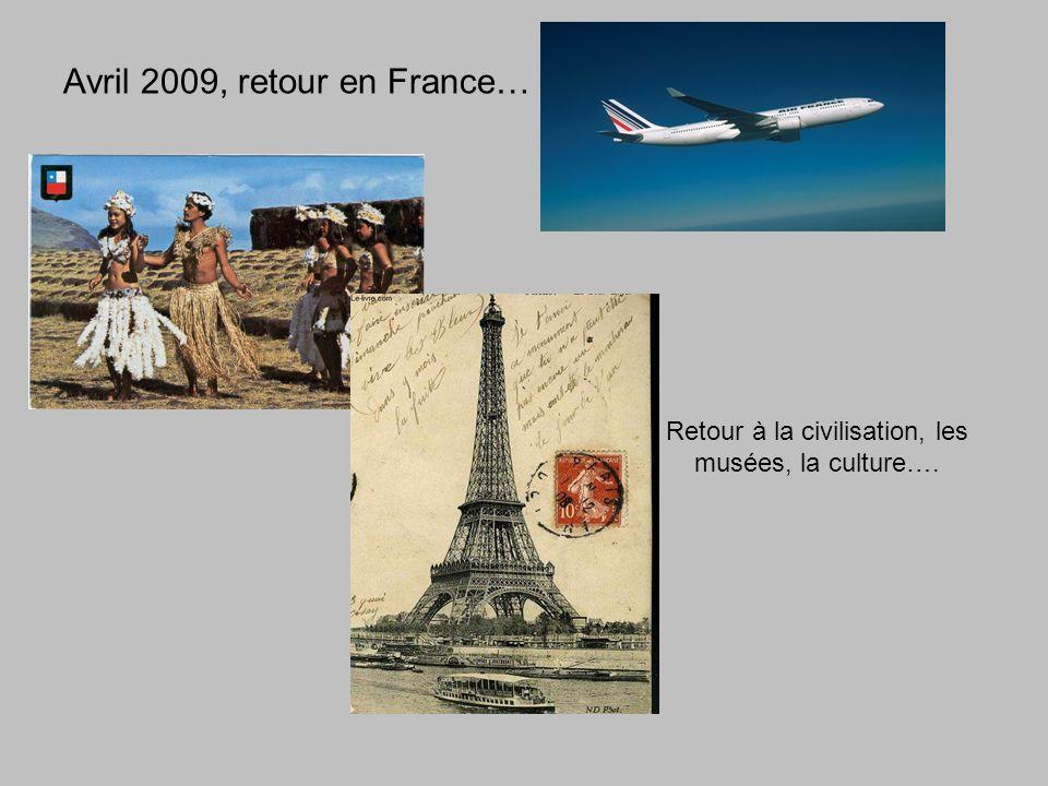 Avril 2009, retour en France… Retour à la civilisation, les musées, la culture….