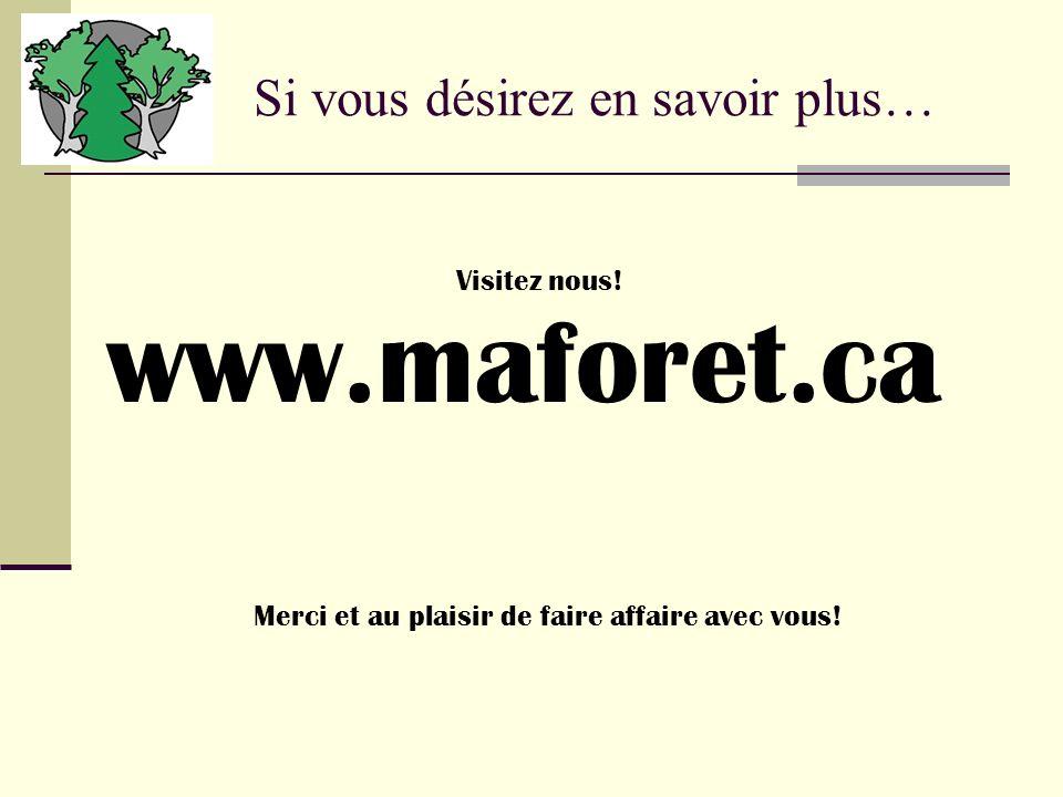 Si vous désirez en savoir plus… www.maforet.ca Merci et au plaisir de faire affaire avec vous.