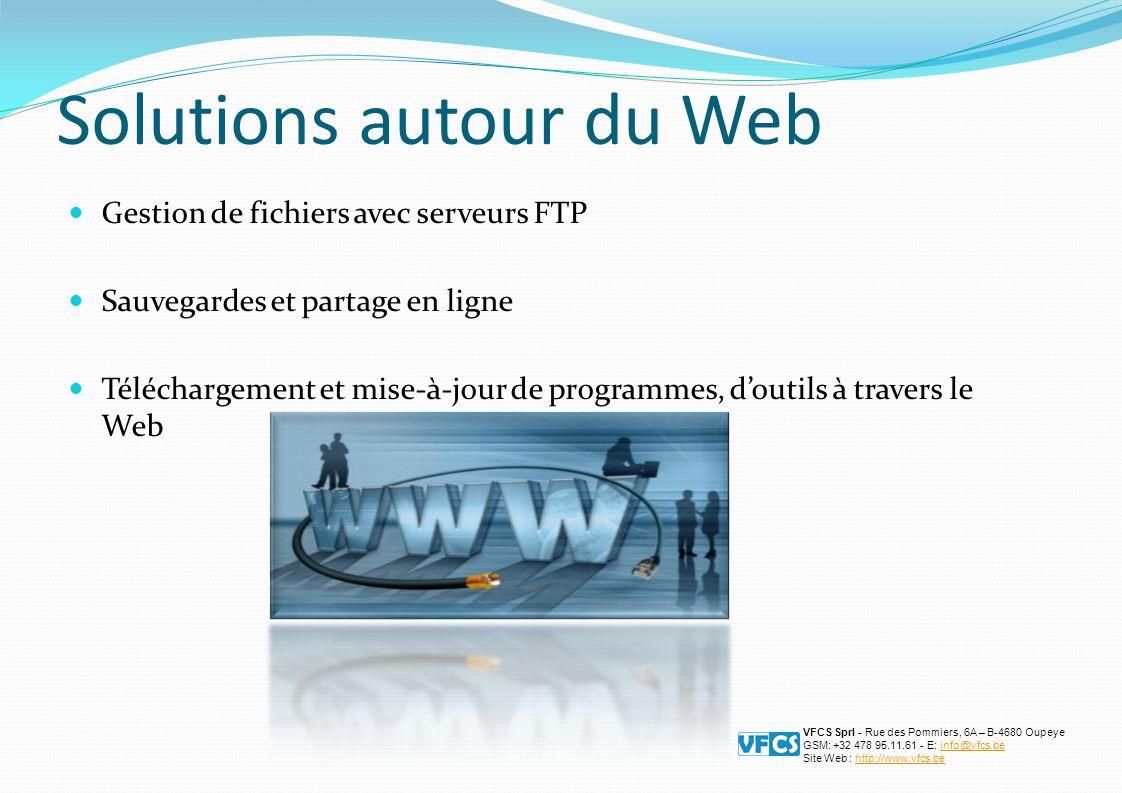Solutions autour du Web Gestion de fichiers avec serveurs FTP Sauvegardes et partage en ligne Téléchargement et mise-à-jour de programmes, doutils à travers le Web VFCS Sprl - Rue des Pommiers, 6A – B-4680 Oupeye GSM: +32 478 95.11.61 - E: info@vfcs.beinfo@vfcs.be Site Web : http://www.vfcs.behttp://www.vfcs.be