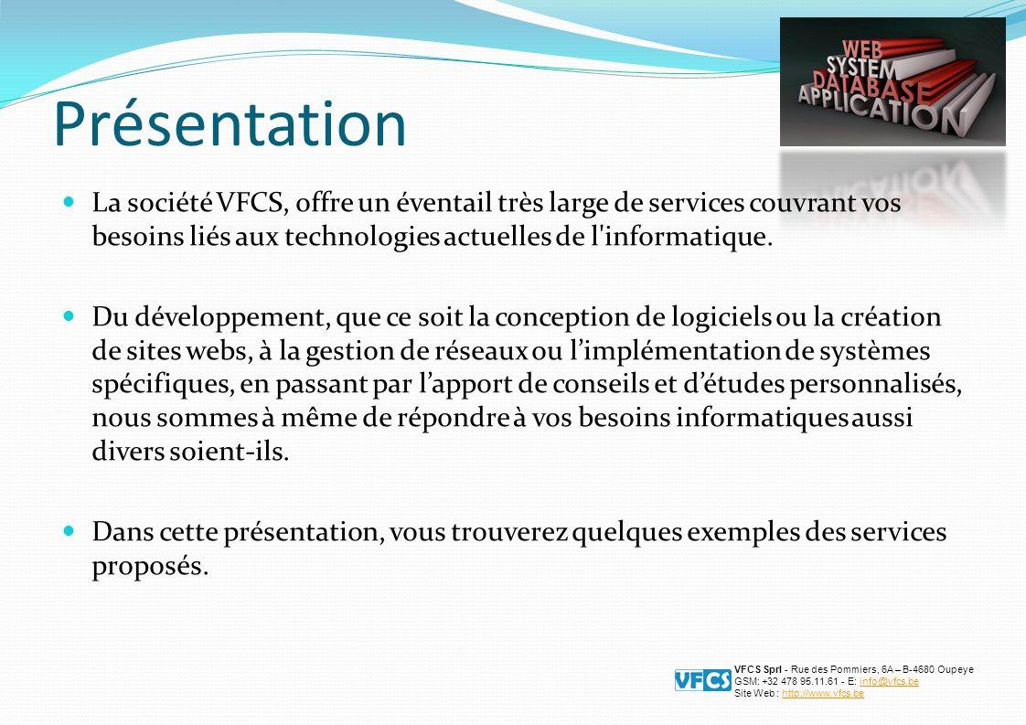 Présentation La société VFCS, offre un éventail très large de services couvrant vos besoins liés aux technologies actuelles de l informatique.