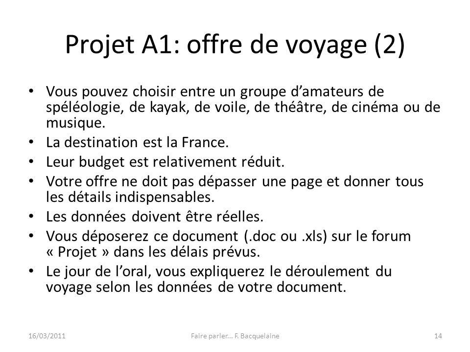 Projet A1: offre de voyage (2) Vous pouvez choisir entre un groupe damateurs de spéléologie, de kayak, de voile, de théâtre, de cinéma ou de musique.