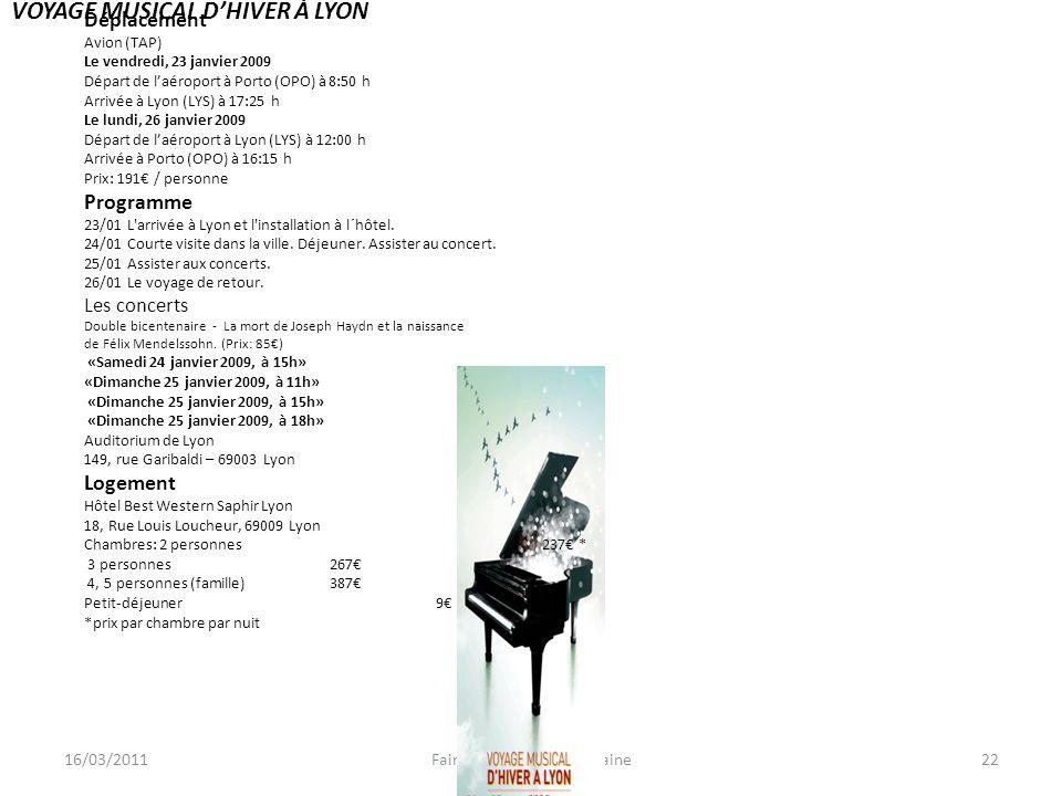 16/03/2011Faire parler... F. Bacquelaine22 VOYAGE MUSICAL DHIVER À LYON Déplacement Avion (TAP) Le vendredi, 23 janvier 2009 Départ de laéroport à Por