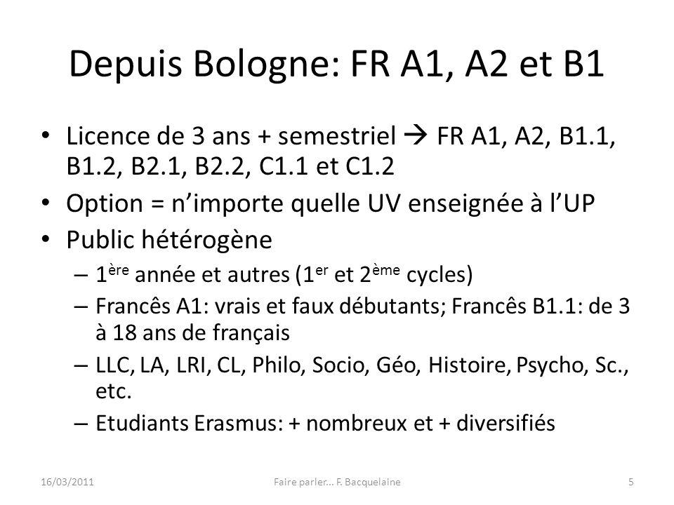 Depuis Bologne: FR A1, A2 et B1 Licence de 3 ans + semestriel FR A1, A2, B1.1, B1.2, B2.1, B2.2, C1.1 et C1.2 Option = nimporte quelle UV enseignée à