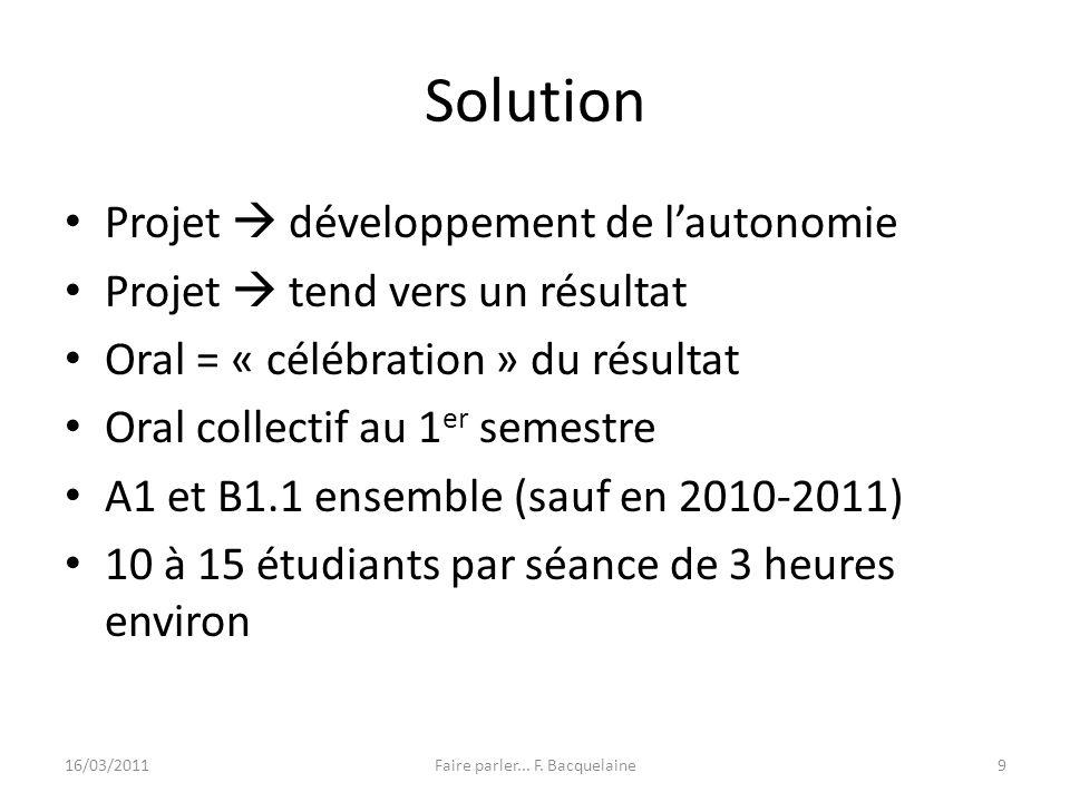 Solution Projet développement de lautonomie Projet tend vers un résultat Oral = « célébration » du résultat Oral collectif au 1 er semestre A1 et B1.1