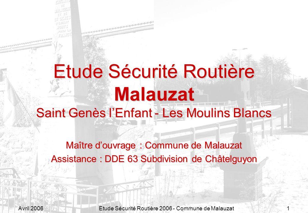 Avril 2006Etude Sécurité Routière 2006 - Commune de Malauzat1 Etude Sécurité Routière Malauzat Saint Genès lEnfant - Les Moulins Blancs Maître douvrag
