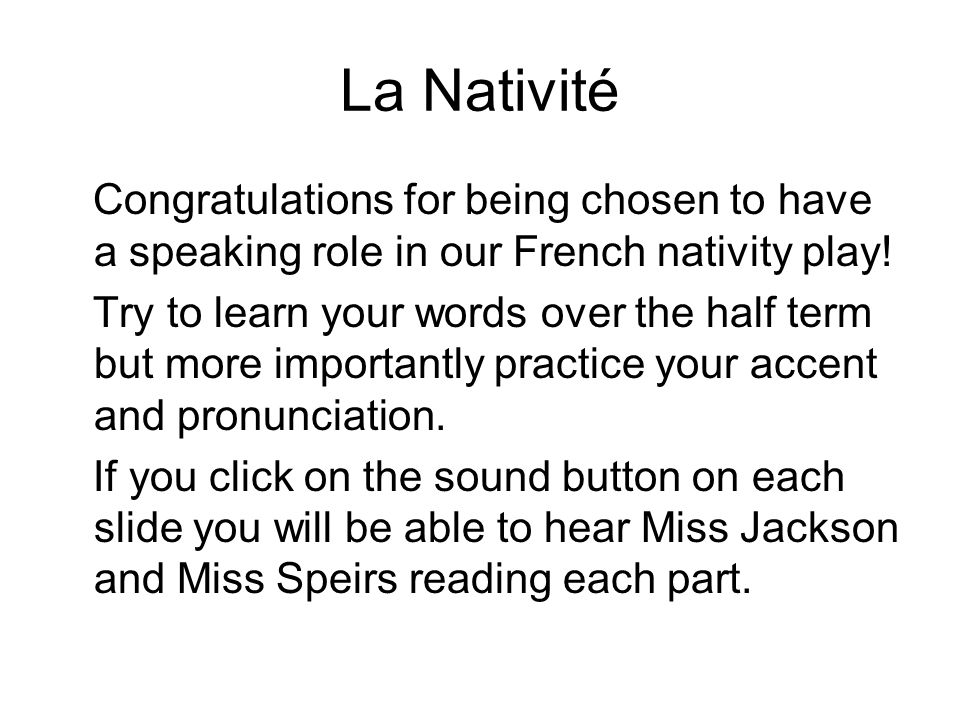 La Nativité Congratulations for being chosen to have a speaking role in our French nativity play.